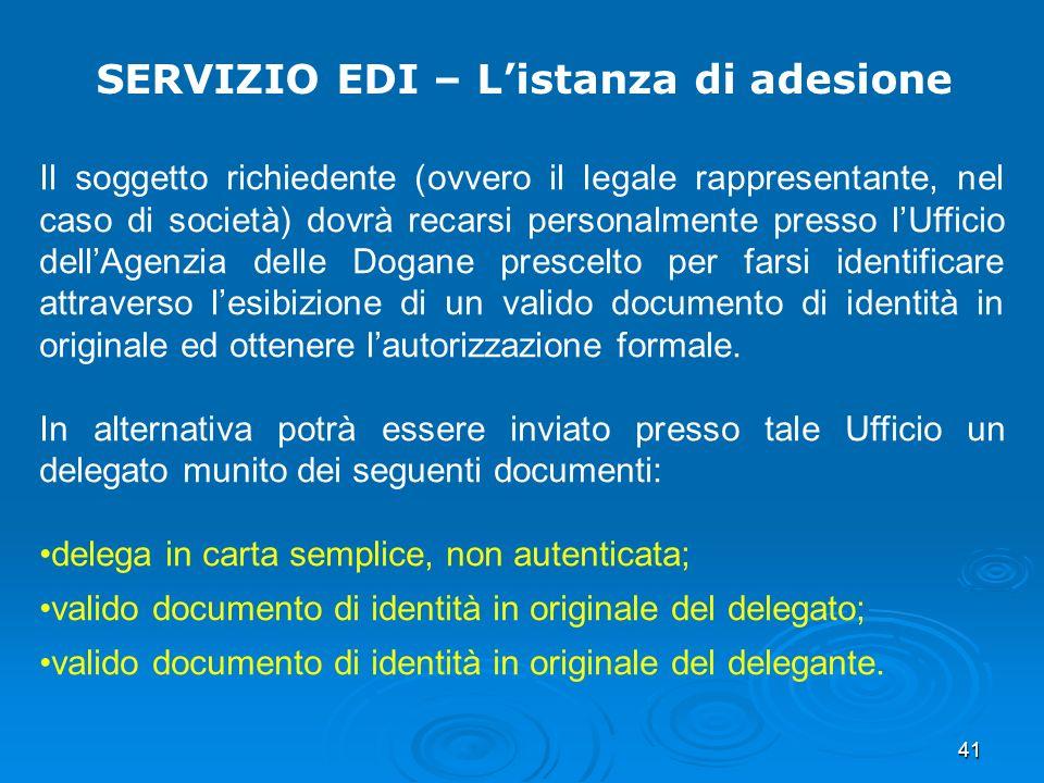 41 SERVIZIO EDI – Listanza di adesione Il soggetto richiedente (ovvero il legale rappresentante, nel caso di società) dovrà recarsi personalmente pres