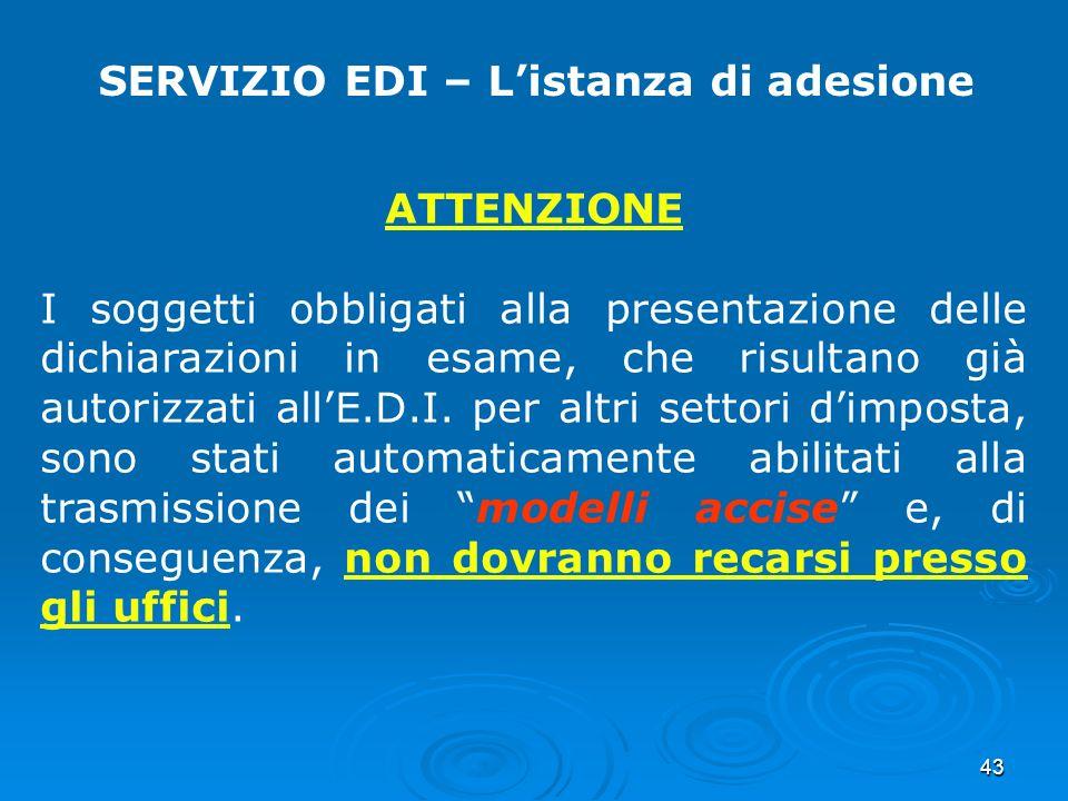 43 SERVIZIO EDI – Listanza di adesione ATTENZIONE I soggetti obbligati alla presentazione delle dichiarazioni in esame, che risultano già autorizzati allE.D.I.