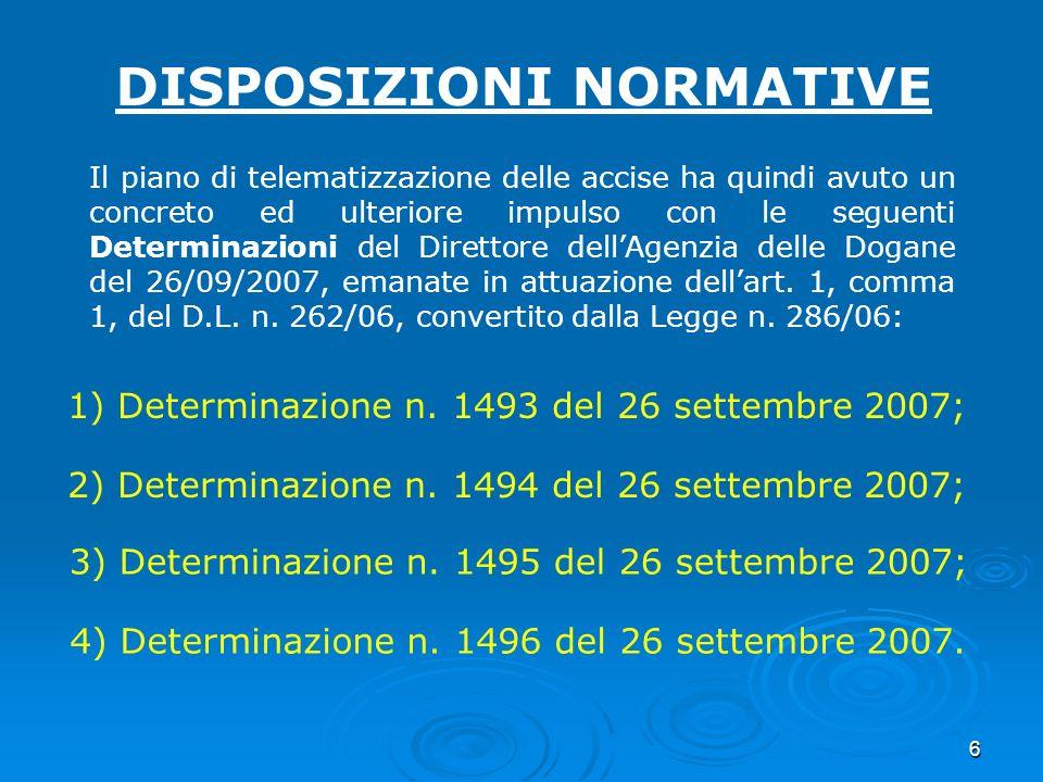 6 Il piano di telematizzazione delle accise ha quindi avuto un concreto ed ulteriore impulso con le seguenti Determinazioni del Direttore dellAgenzia delle Dogane del 26/09/2007, emanate in attuazione dellart.