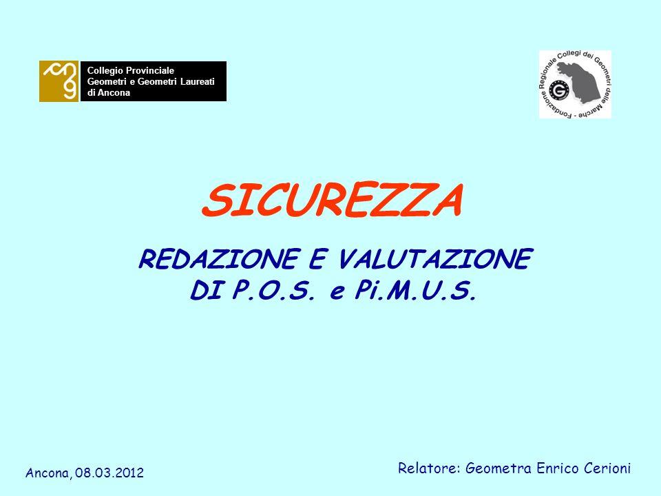 REDAZIONE E VALUTAZIONE DI P.O.S. e Pi.M.U.S. Relatore: Geometra Enrico Cerioni Collegio Provinciale Geometri e Geometri Laureati di Ancona SICUREZZA