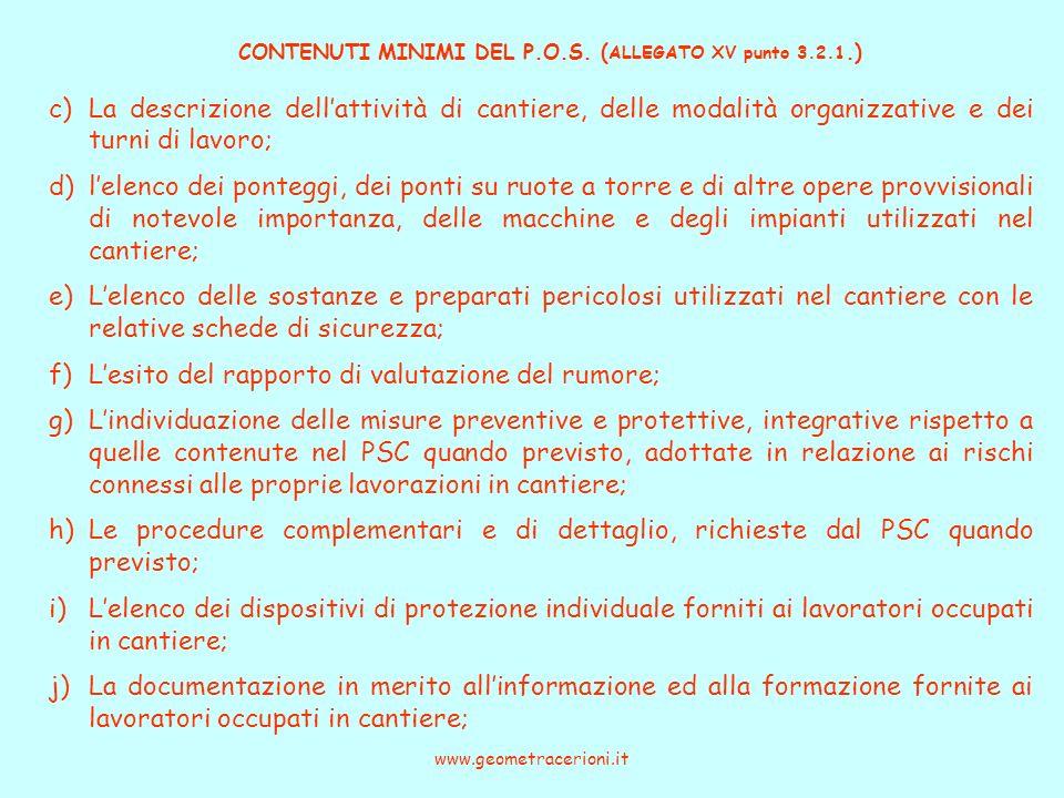CONTENUTI MINIMI DEL P.O.S. ( ALLEGATO XV punto 3.2.1.) www.geometracerioni.it c)La descrizione dellattività di cantiere, delle modalità organizzative