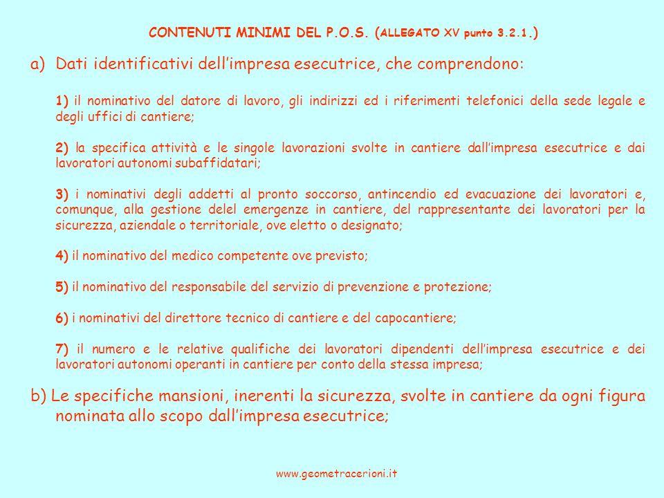 CONTENUTI MINIMI DEL P.O.S. ( ALLEGATO XV punto 3.2.1.) www.geometracerioni.it a)Dati identificativi dellimpresa esecutrice, che comprendono: 1) il no