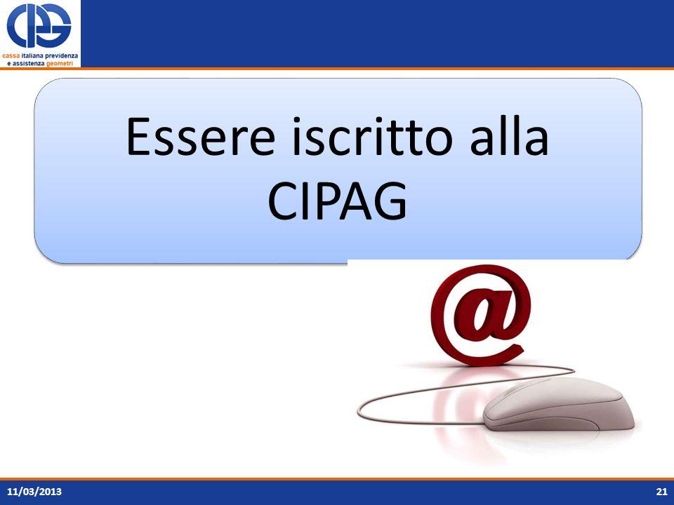 21 Essere iscritto alla CIPAG 11/03/2013