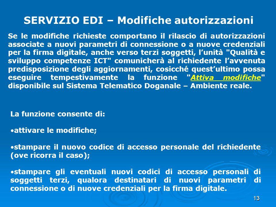 13 SERVIZIO EDI – Modifiche autorizzazioni Se le modifiche richieste comportano il rilascio di autorizzazioni associate a nuovi parametri di connessio