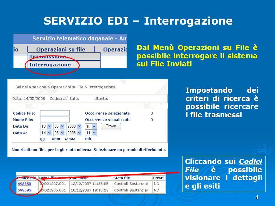 4 SERVIZIO EDI – Interrogazione Dal Menù Operazioni su File è possibile interrogare il sistema sui File Inviati Impostando dei criteri di ricerca è po