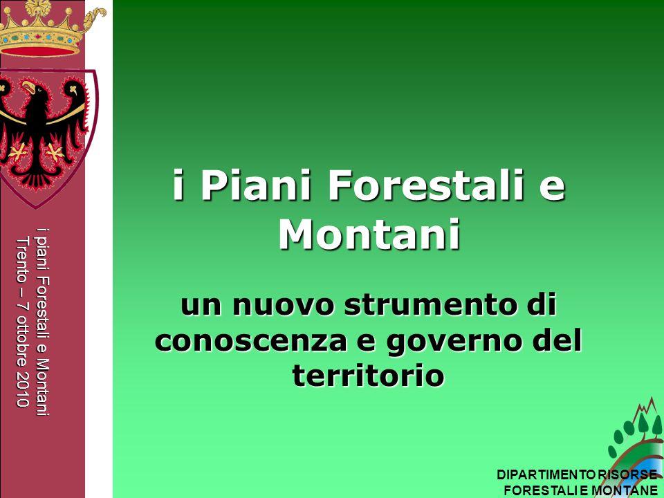 i piani Forestali e Montani Trento – 7 ottobre 2010 DIPARTIMENTO RISORSE FORESTALI E MONTANE i Piani Forestali e Montani un nuovo strumento di conosce