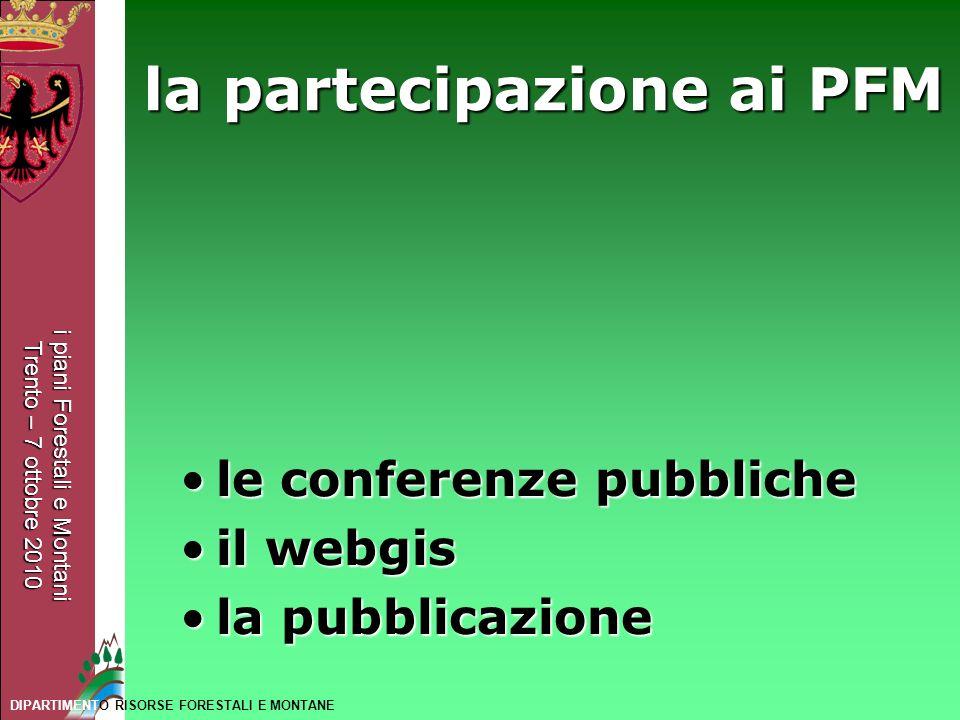 i piani Forestali e Montani Trento – 7 ottobre 2010 DIPARTIMENTO RISORSE FORESTALI E MONTANE le conferenze pubblichele conferenze pubbliche il webgisi