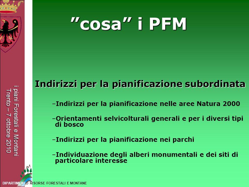 i piani Forestali e Montani Trento – 7 ottobre 2010 DIPARTIMENTO RISORSE FORESTALI E MONTANE Indirizzi per la pianificazione subordinata –Indirizzi pe