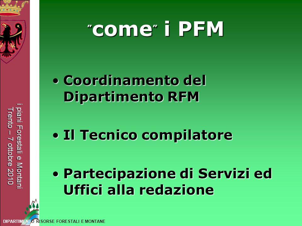 i piani Forestali e Montani Trento – 7 ottobre 2010 DIPARTIMENTO RISORSE FORESTALI E MONTANE come i PFM come i PFM Coordinamento del Dipartimento RFMC