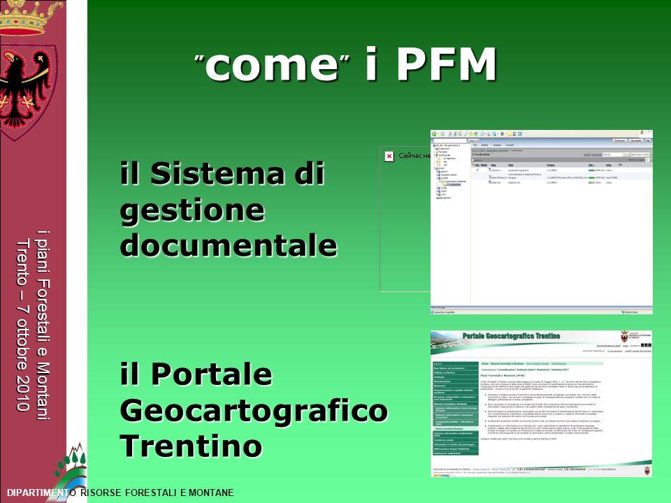i piani Forestali e Montani Trento – 7 ottobre 2010 DIPARTIMENTO RISORSE FORESTALI E MONTANE come i PFM come i PFM il Sistema di gestione documentale
