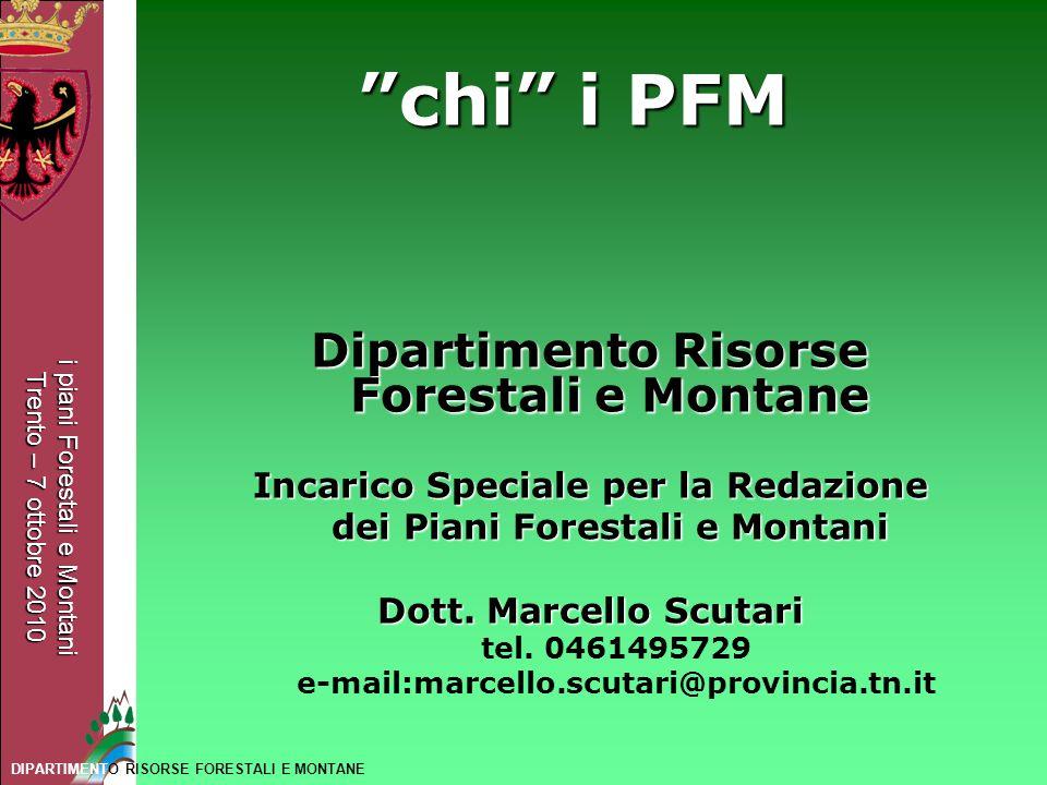 i piani Forestali e Montani Trento – 7 ottobre 2010 DIPARTIMENTO RISORSE FORESTALI E MONTANE Dipartimento Risorse Forestali e Montane Incarico Special