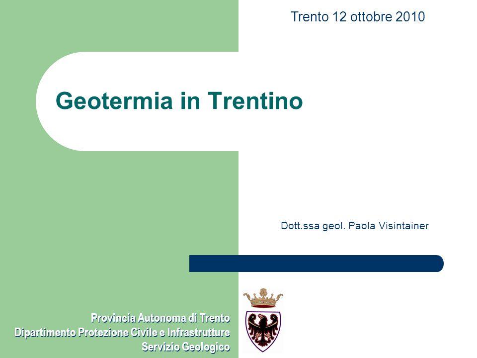 Provincia Autonoma di Trento Dipartimento Protezione Civile e Infrastrutture - Servizio Geologico Normativa Carta delle Limitazioni per linstallazione di sonde geotermiche a circuito chiuso (settembre 2009) Obbligo comunicazioni (dicembre 2009 – Finanziaria 2010) Contenuti comunicazioni (febbraio 2010)