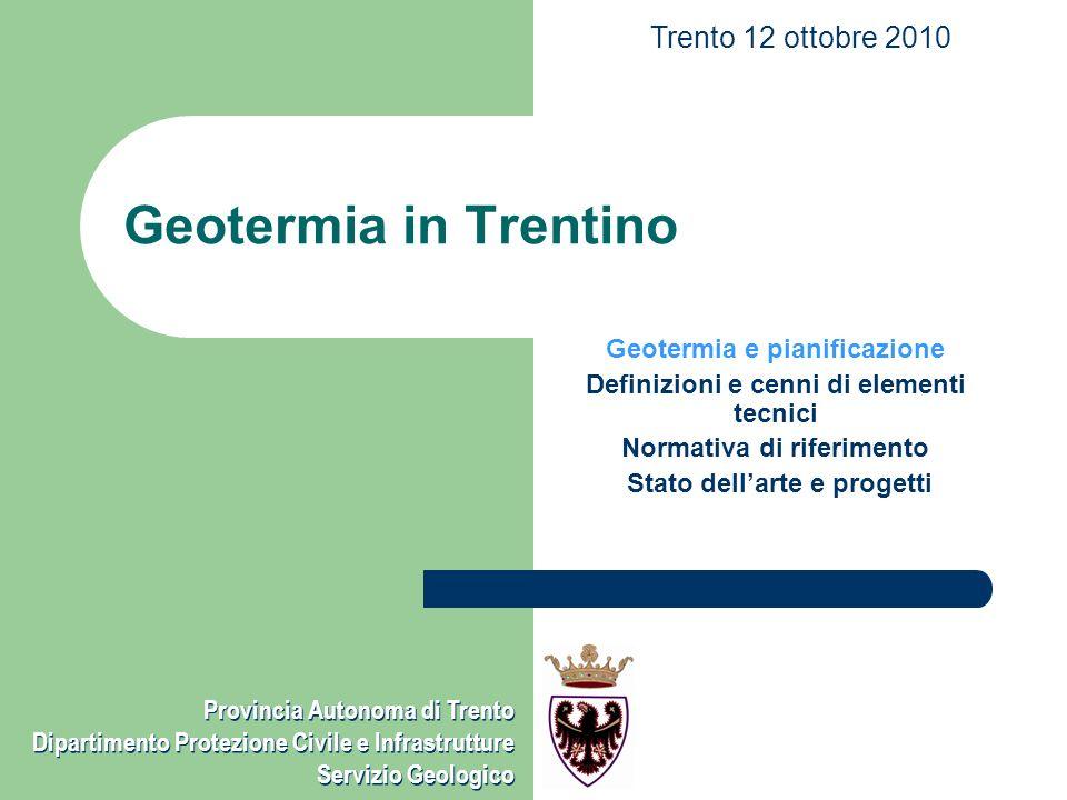 Provincia Autonoma di Trento Dipartimento Protezione Civile e Infrastrutture - Servizio Geologico Geotermia e pianificazione GEOTERMIA interesse pianificatorio interesse paesaggistico .
