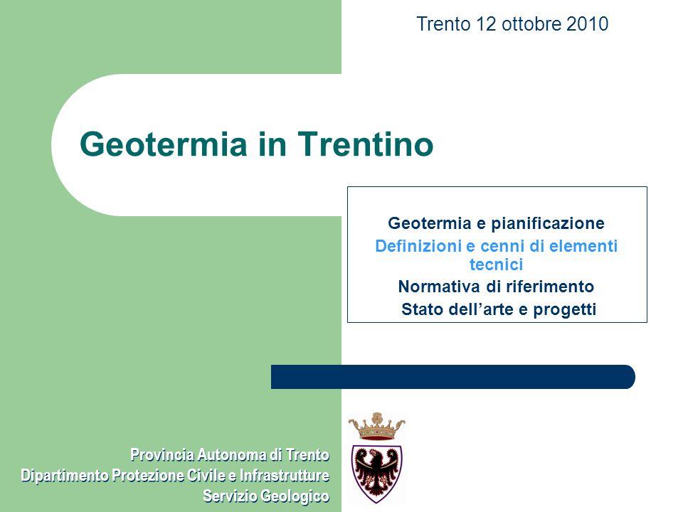 Provincia Autonoma di Trento Dipartimento Protezione Civile e Infrastrutture - Servizio Geologico Sonde geotermiche verticali