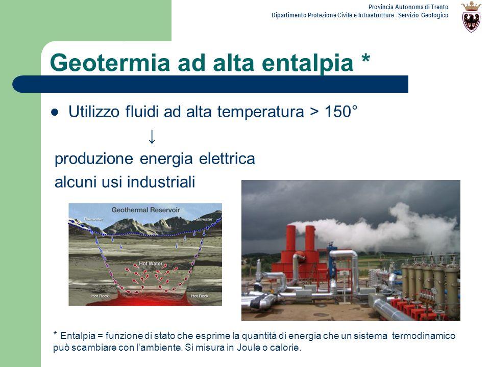 Provincia Autonoma di Trento Dipartimento Protezione Civile e Infrastrutture - Servizio Geologico Geotermia ad alta entalpia * Utilizzo fluidi ad alta