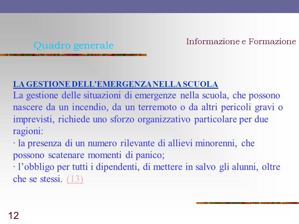 12 Quadro generale Informazione e Formazione LA GESTIONE DELLEMERGENZA NELLA SCUOLA La gestione delle situazioni di emergenze nella scuola, che posson