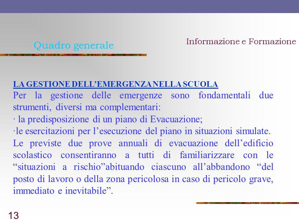 13 Quadro generale Informazione e Formazione LA GESTIONE DELLEMERGENZA NELLA SCUOLA Per la gestione delle emergenze sono fondamentali due strumenti, d