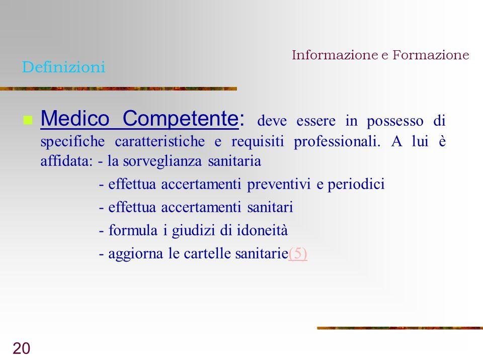 20 Definizioni Medico Competente: deve essere in possesso di specifiche caratteristiche e requisiti professionali. A lui è affidata: - la sorveglianza