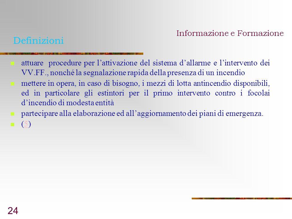 24 Definizioni attuare procedure per lattivazione del sistema dallarme e lintervento dei VV.FF., nonché la segnalazione rapida della presenza di un in