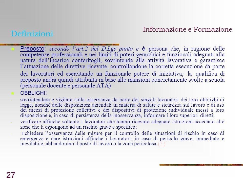 27 Definizioni Preposto: secondo lart.2 del D.Lgs punto e è persona che, in ragione delle competenze professionali e nei limiti di poteri gerarchici e