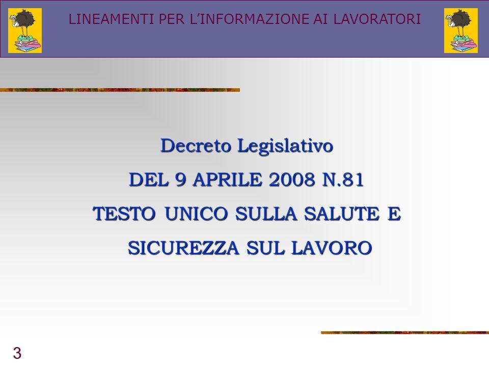 3 Decreto Legislativo DEL 9 APRILE 2008 N.81 TESTO UNICO SULLA SALUTE E SICUREZZA SUL LAVORO SICUREZZA SUL LAVORO LINEAMENTI PER LINFORMAZIONE AI LAVO