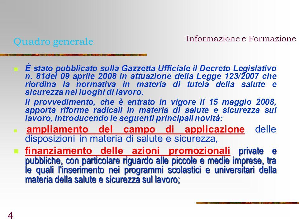 4 Quadro generale Informazione e Formazione È stato pubblicato sulla Gazzetta Ufficiale il Decreto Legislativo n. 81del 09 aprile 2008 in attuazione d