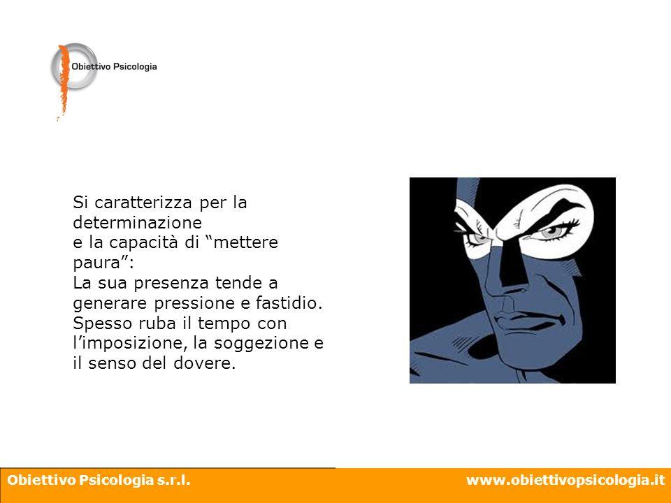 Obiettivo Psicologia s.r.l.www.obiettivopsicologia.it Si caratterizza per la determinazione e la capacità di mettere paura: La sua presenza tende a ge
