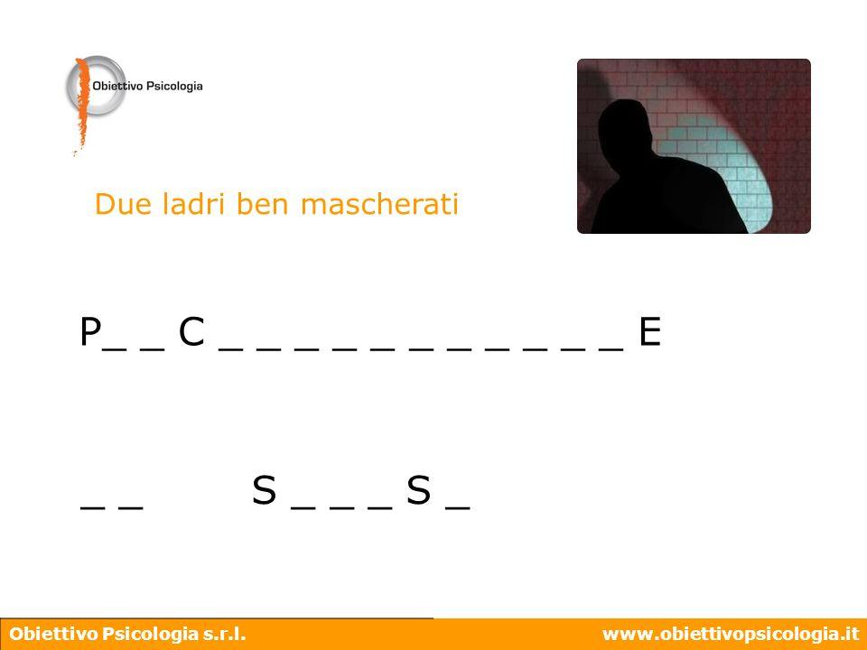 Obiettivo Psicologia s.r.l.www.obiettivopsicologia.it Due ladri ben mascherati P_ _ C _ _ _ _ _ _ _ _ _ _ _ E _ _ S _
