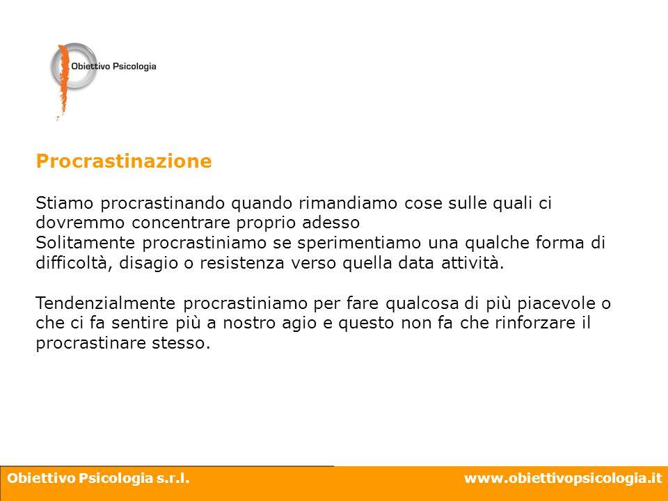 Obiettivo Psicologia s.r.l.www.obiettivopsicologia.it Procrastinazione Stiamo procrastinando quando rimandiamo cose sulle quali ci dovremmo concentrar