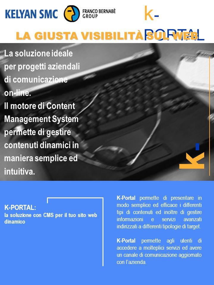 K-PORTAL: la soluzione con CMS per il tuo sito web dinamico K-Portal permette di presentare in modo semplice ed efficace i differenti tipi di contenuti ed inoltre di gestire informazioni e servizi avanzati indirizzati a differenti tipologie di target.