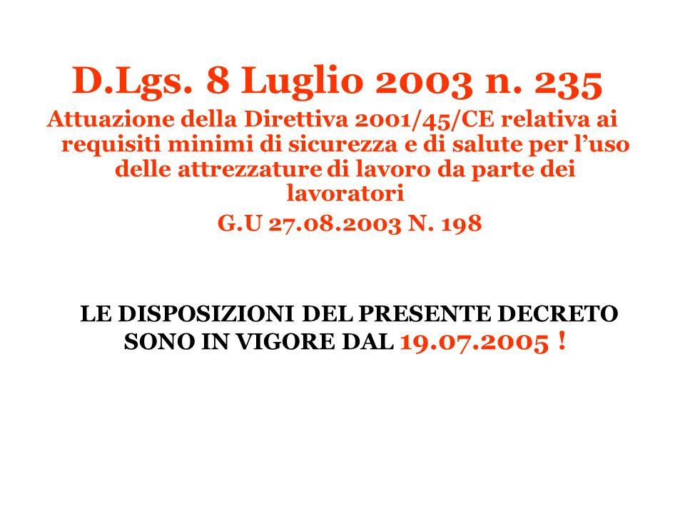 D.Lgs. 8 Luglio 2003 n. 235 Attuazione della Direttiva 2001/45/CE relativa ai requisiti minimi di sicurezza e di salute per luso delle attrezzature di