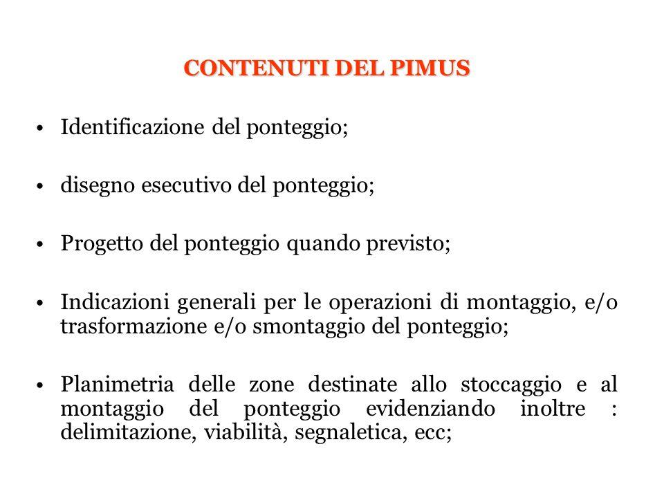 CONTENUTI DEL PIMUS Identificazione del ponteggio; disegno esecutivo del ponteggio; Progetto del ponteggio quando previsto; Indicazioni generali per l