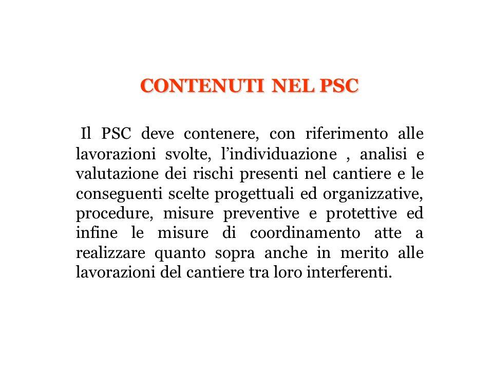 CONTENUTI NEL PSC Il PSC deve contenere, con riferimento alle lavorazioni svolte, lindividuazione, analisi e valutazione dei rischi presenti nel canti
