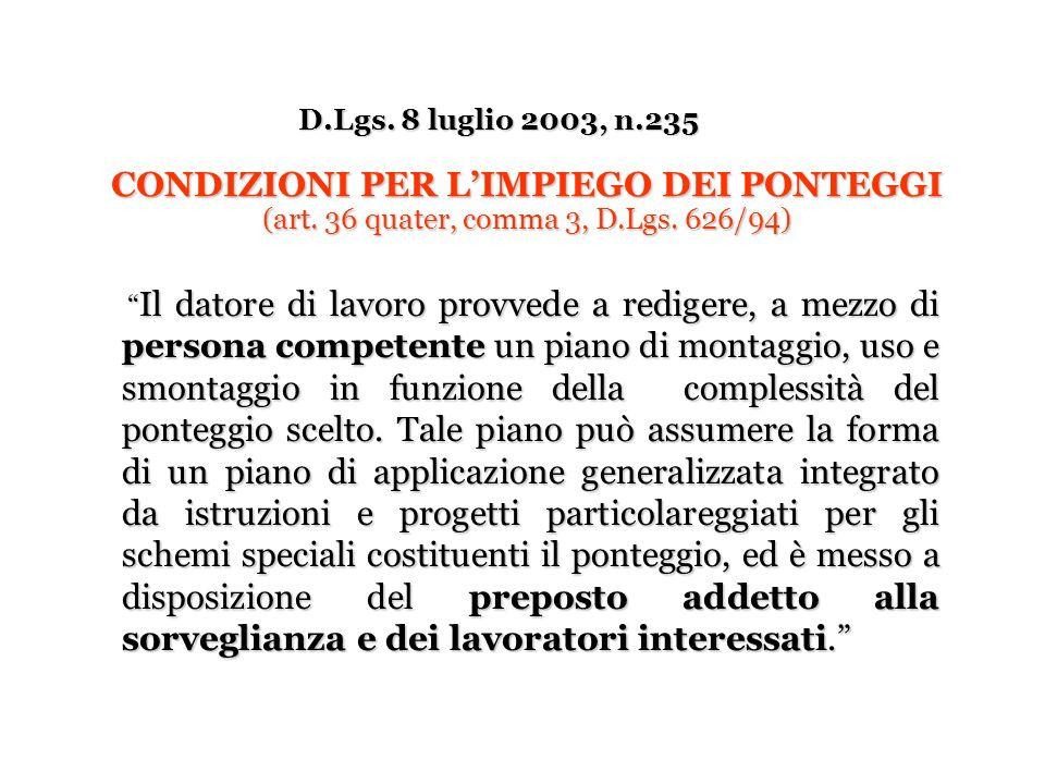 D.Lgs. 8 luglio 2003, n.235 Il datore di lavoro provvede a redigere, a mezzo di persona competente un piano di montaggio, uso e smontaggio in funzione