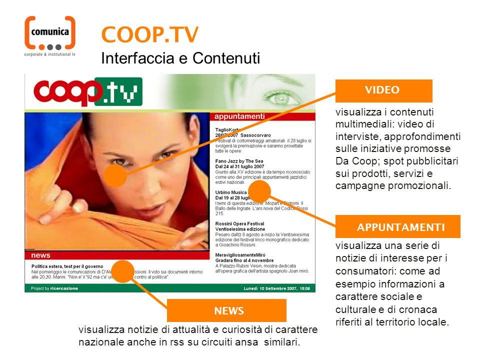VIDEO COOP.TV NEWS visualizza i contenuti multimediali: video di interviste, approfondimenti sulle iniziative promosse Da Coop; spot pubblicitari sui prodotti, servizi e campagne promozionali.
