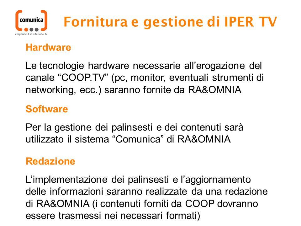 Fornitura e gestione di IPER TV Hardware Le tecnologie hardware necessarie allerogazione del canale COOP.TV (pc, monitor, eventuali strumenti di netwo