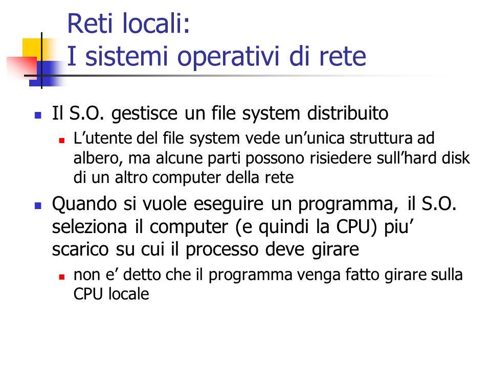 Reti locali: I sistemi operativi di rete Il S.O. gestisce un file system distribuito Lutente del file system vede ununica struttura ad albero, ma alcu