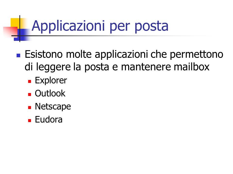 Applicazioni per posta Esistono molte applicazioni che permettono di leggere la posta e mantenere mailbox Explorer Outlook Netscape Eudora