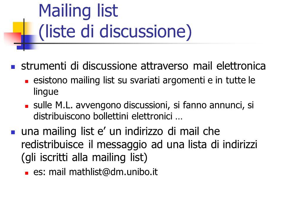 Mailing list (liste di discussione) strumenti di discussione attraverso mail elettronica esistono mailing list su svariati argomenti e in tutte le lingue sulle M.L.