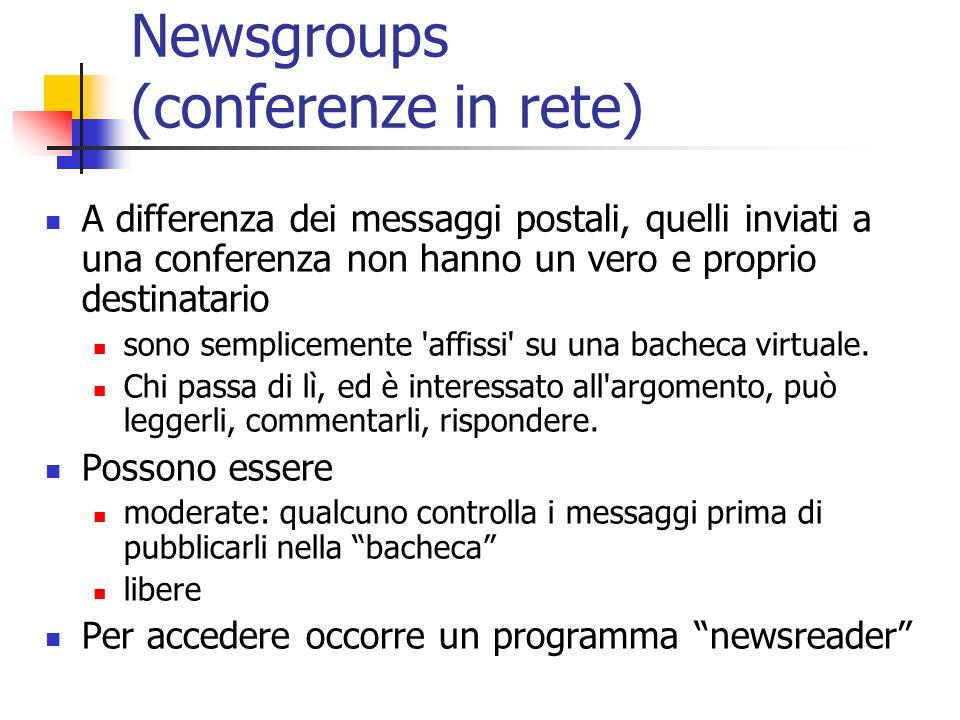Newsgroups (conferenze in rete) A differenza dei messaggi postali, quelli inviati a una conferenza non hanno un vero e proprio destinatario sono semplicemente affissi su una bacheca virtuale.