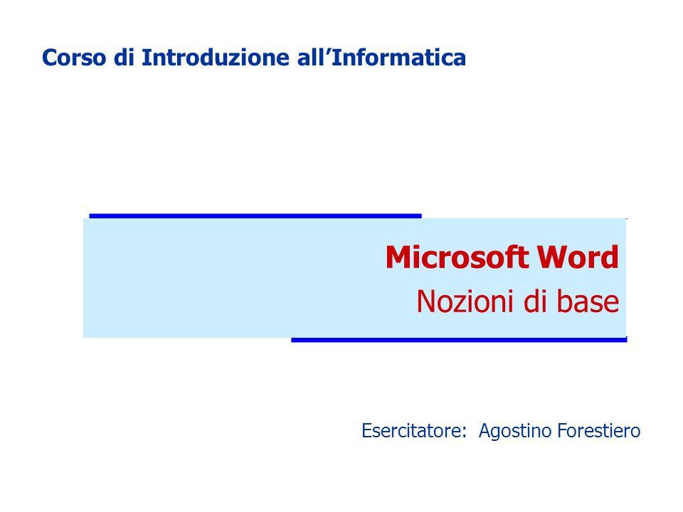 Microsoft Word Nozioni di base Corso di Introduzione allInformatica Esercitatore: Agostino Forestiero