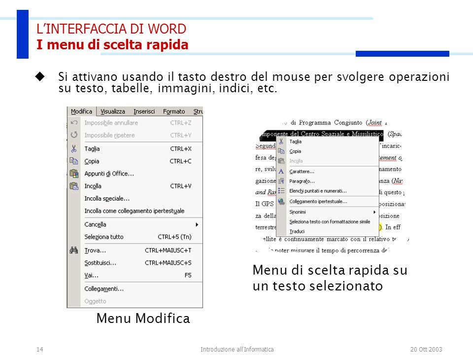 20 Ott 2003Introduzione all'Informatica14 LINTERFACCIA DI WORD I menu di scelta rapida Si attivano usando il tasto destro del mouse per svolgere opera