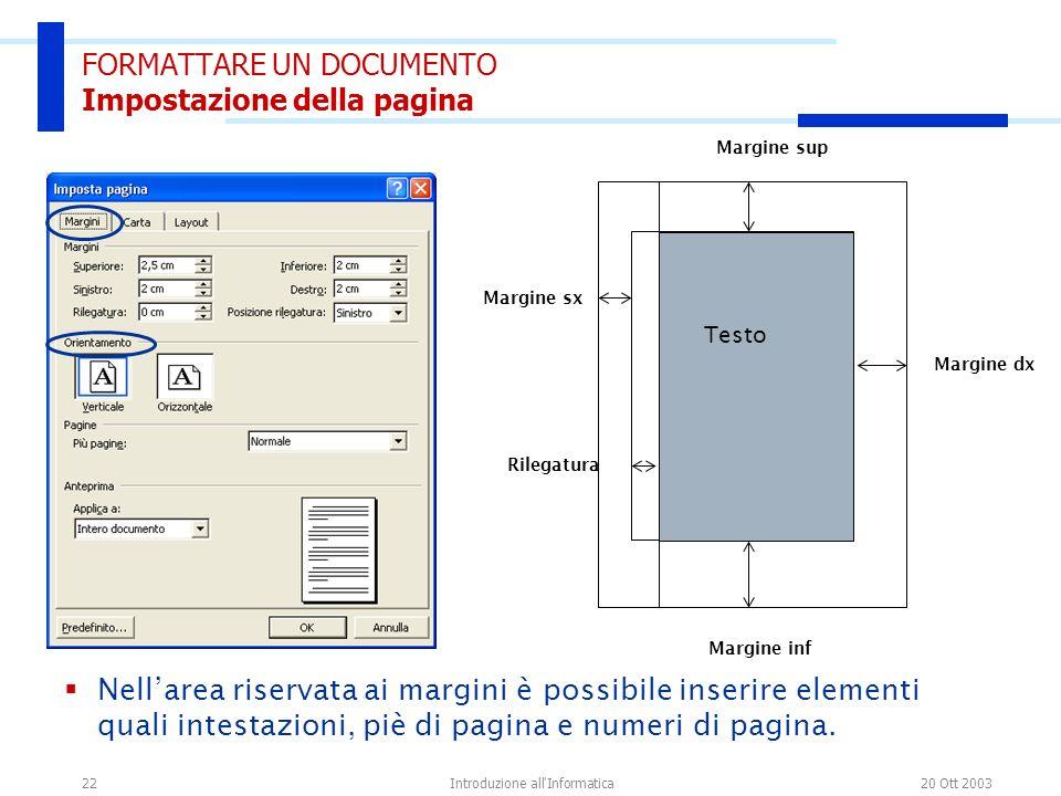 20 Ott 2003Introduzione all'Informatica22 FORMATTARE UN DOCUMENTO Impostazione della pagina Testo Margine dx Margine sx Margine sup Margine inf Rilega