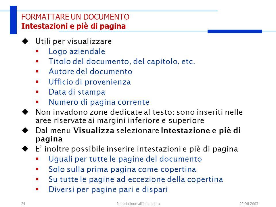 20 Ott 2003Introduzione all'Informatica24 Utili per visualizzare Logo aziendale Titolo del documento, del capitolo, etc. Autore del documento Ufficio