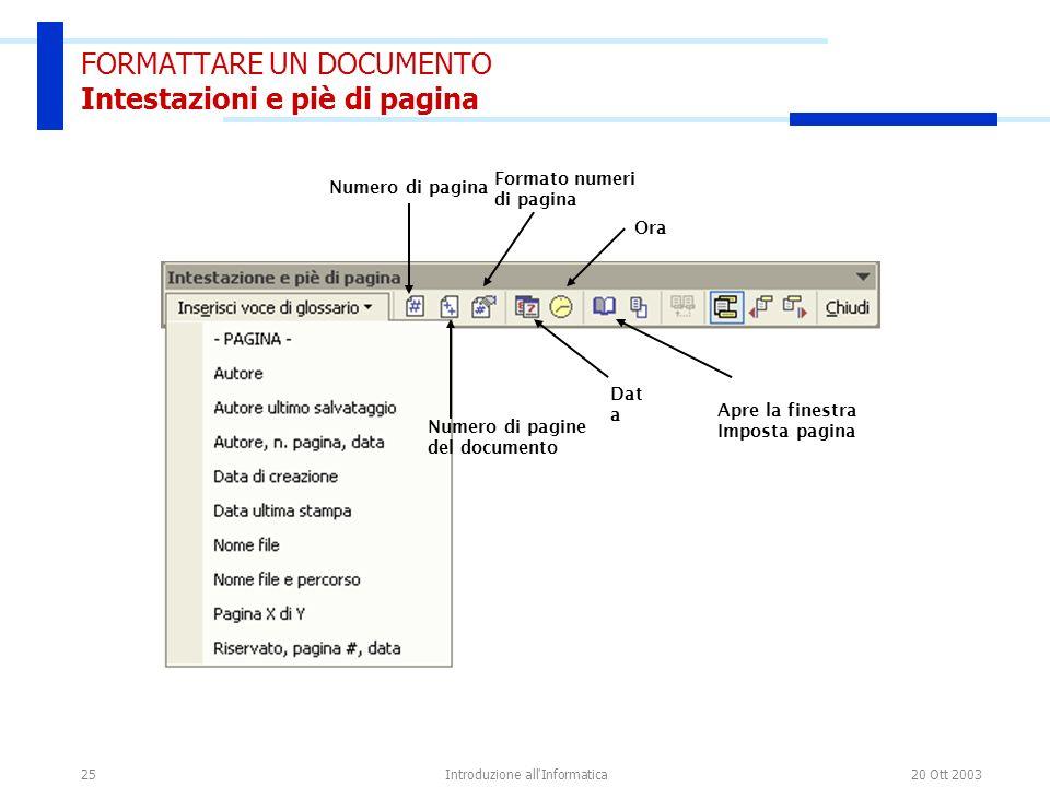 20 Ott 2003Introduzione all'Informatica25 FORMATTARE UN DOCUMENTO Intestazioni e piè di pagina Numero di pagina Numero di pagine del documento Formato
