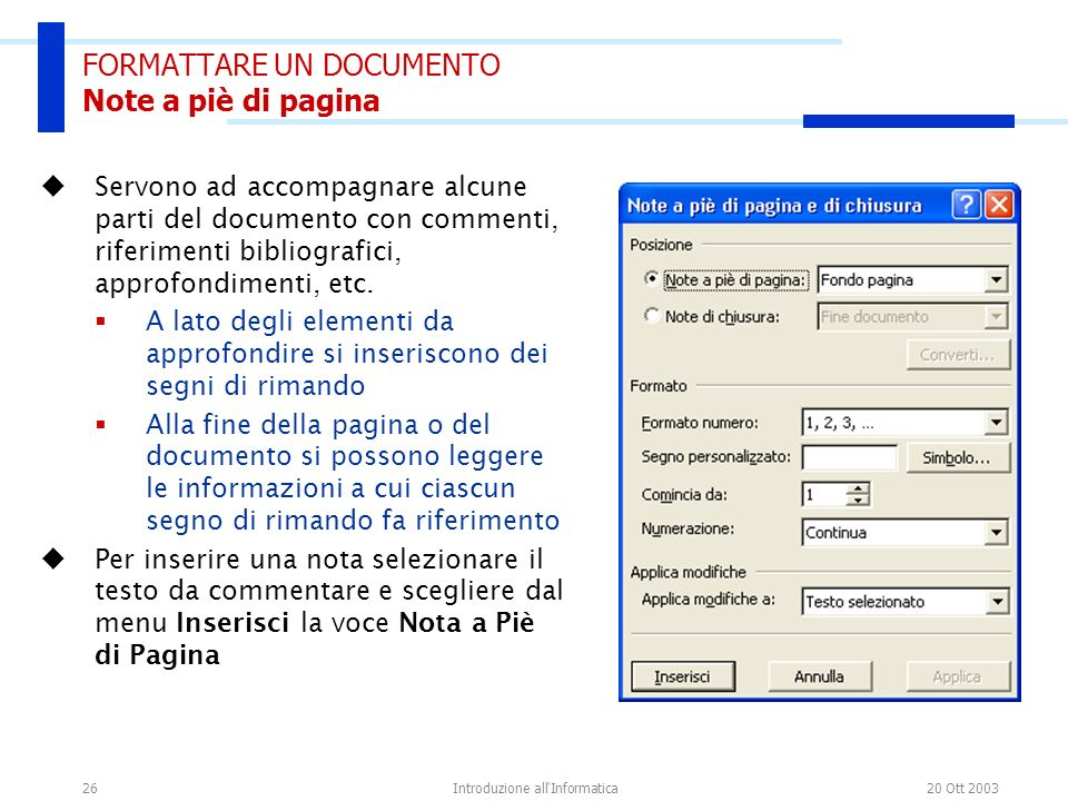 20 Ott 2003Introduzione all'Informatica26 FORMATTARE UN DOCUMENTO Note a piè di pagina Servono ad accompagnare alcune parti del documento con commenti