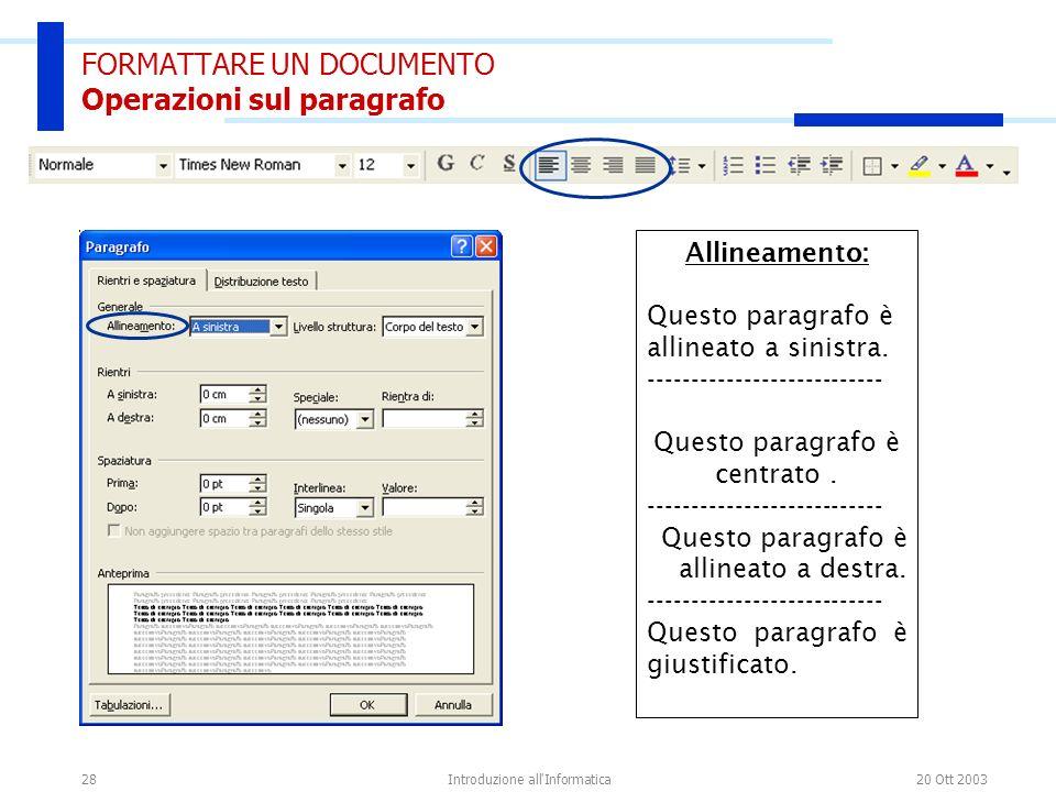 20 Ott 2003Introduzione all'Informatica28 FORMATTARE UN DOCUMENTO Operazioni sul paragrafo Allineamento: Questo paragrafo è allineato a sinistra. ----