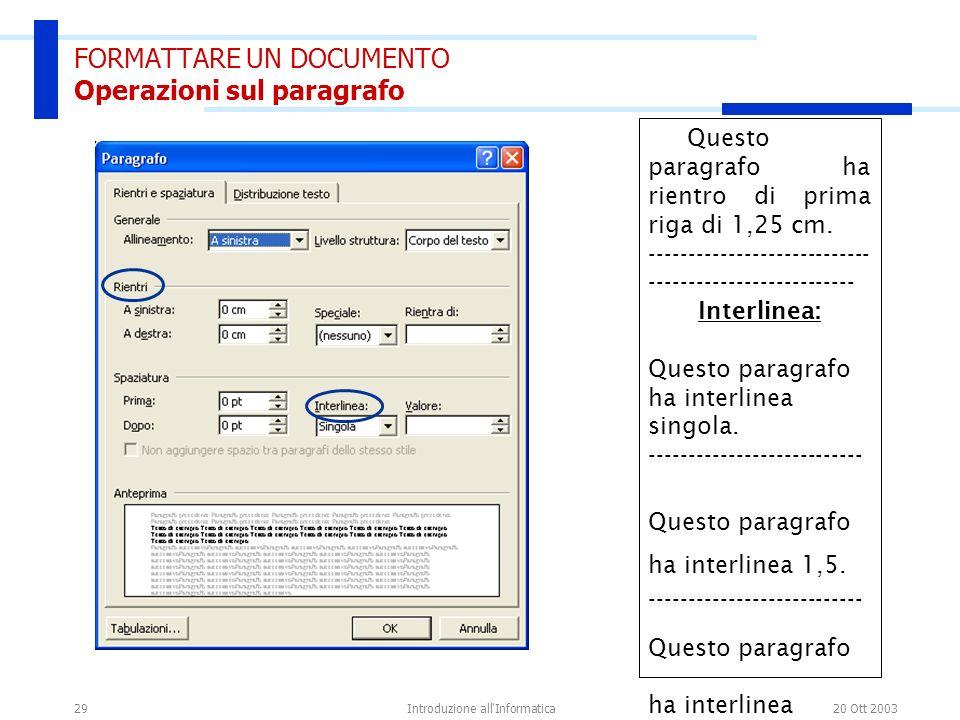 20 Ott 2003Introduzione all'Informatica29 FORMATTARE UN DOCUMENTO Operazioni sul paragrafo Questo paragrafo ha rientro di prima riga di 1,25 cm. -----
