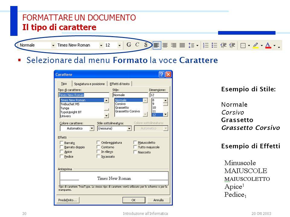 20 Ott 2003Introduzione all'Informatica30 FORMATTARE UN DOCUMENTO Il tipo di carattere Esempio di Stile: Normale Corsivo Grassetto Grassetto Corsivo S