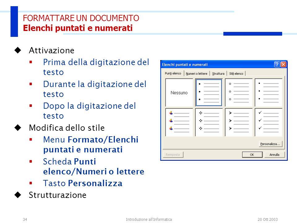 20 Ott 2003Introduzione all'Informatica34 FORMATTARE UN DOCUMENTO Elenchi puntati e numerati Attivazione Prima della digitazione del testo Durante la